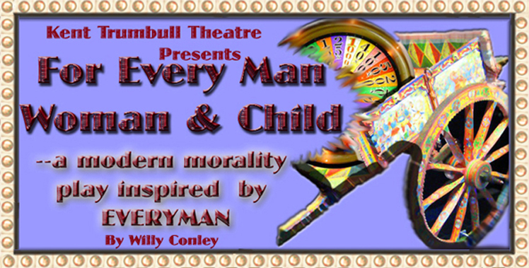 Kent Trumbull Theatre Presents: For Every Man, Woman, and Child--a modern morality play inspired by EVERYMAN (by Willy Conley)